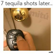 Funny Tequila Memes - 7 tequila shots later mitu tequila meme on me me