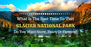 what is the best time to visit glacier national park