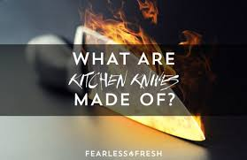 what are kitchen knives what are the best kitchen knives made of fearless fresh