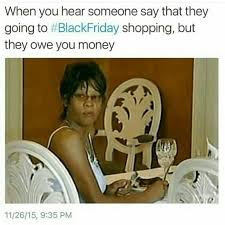 Black Friday Shopping Meme - 26 best black friday memes images on pinterest friday meme friday