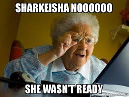 Sharkeisha Meme - sharkeisha noooooo she wasn t ready sharkeisha make a meme
