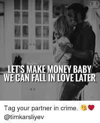 Make Money Meme - codailydose lets make money baby we can fall in love later tag your