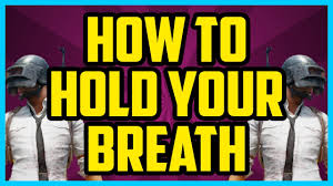 pubg hold to aim pubg how to hold breath when sniping quick easy