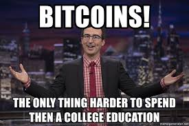 John Oliver Memes - bitcoins the only thing harder to spend then a college education