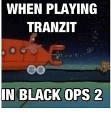 Black Ops 2 Memes - when playing tranzit in black ops 2 funny meme on me me