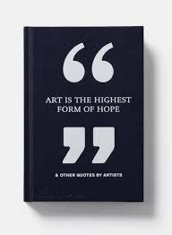 art is the highest form of hope u0026 other quotes by artists phaidon