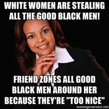 Black Man White Woman Meme - image 197672 irrational black woman know your meme