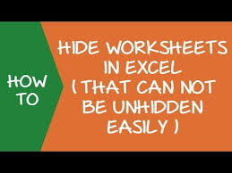 how to hide worksheets in excel that can not be unhidden easily