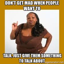 Mad Woman Meme - don t get mad when people want to talk just give them something