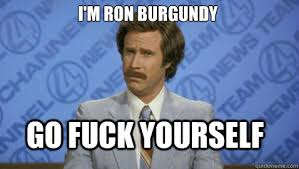 Go Fuck Yourself Meme - go f yourself meme ron burgandy f best of the funny meme