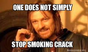 One Does Simply Not Meme Generator - meme creator one does not simply stop smoking crack meme