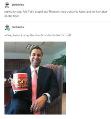 Reeses Meme - reblog to slap ajit pai s stupid ass reese s mug outta his hand