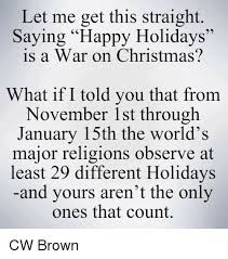 let me get this saying happy holidays is a war on