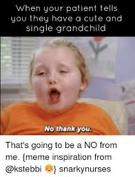 Patient Meme - when your patient tells you they have a cute and single grandchild