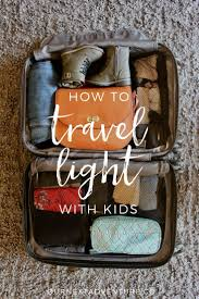 How To Travel Light How To Travel Light With Kids Our Next Adventure