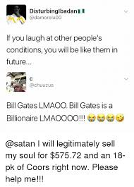 Be Like Bill If You - disturbinglbadan i if you laugh at other people s conditions you