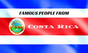 Costa Rico Flag Famous People From Costa Rica You Didn U0027t Know About Wisestep