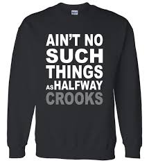 ain t no such thing as halfway crooks sweater teeshirtpalace