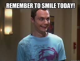 Sheldon Meme - remember to smile today dr sheldon cooper quickmeme