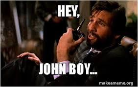 Hey Boy Meme - hey john boy make a meme