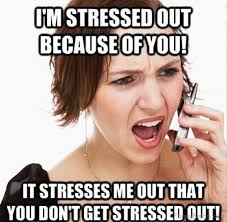 Stressed Out Memes - 80 most irritating girlfriend memes