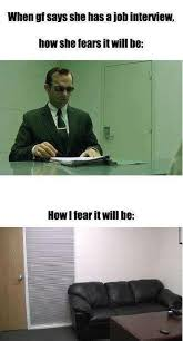 Interview Meme - when gf says she has a job interview imgur
