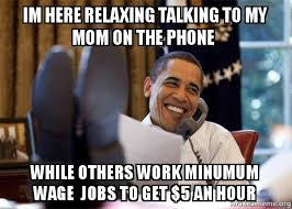 Talking On The Phone Meme - im here relaxing talking to my mom on the phone while others work