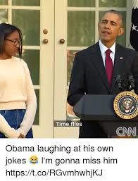 time flies ant or obama laughing at his own jokes i m gonna miss
