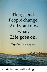 Memes About Change - things end people change and you know what life goes on type yes