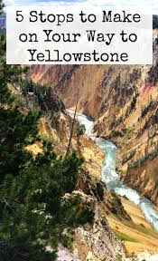 5 things to do on the way to yellowstone yellowstone national