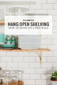 how to hang open shelving on tile fresh mommy blog fresh mommy
