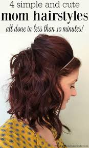 cute hairstyles you can do in 5 minutes 4 simple and cute mom hairstyles mom hairstyles easy mom