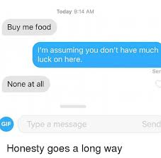 Buy All The Food Meme - today 914 am buy me food i m assuming you don t have much luck on