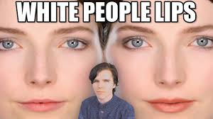 Big Lips Meme - why are white peoples lips so thin youtube