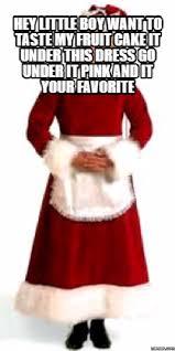 Fruitcake Meme - hey little boy want to taste my fruit cake it under this dress go