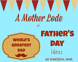 the mother lode of father u0027s day ideas hip homeschool moms