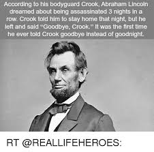 Abraham Lincoln Meme - according to his bodyguard crook abraham lincoln dreamed about being