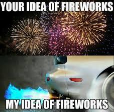 Fireworks Meme - my kind of fireworks