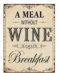a meal without wine is called breakfast sign a meal without wine is called breakfast