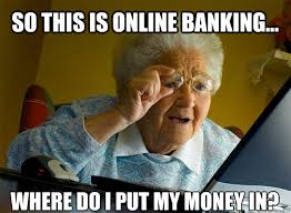 Funny Memes Online - so this is online banking where do i put my money in grandma