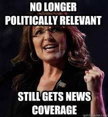 Sarah Palin Memes - no longer politically relevant still gets news coverage sarah