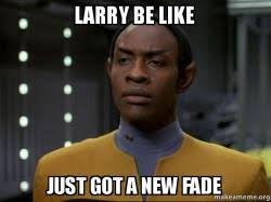 Larry Meme - larry be like just got a new fade make a meme