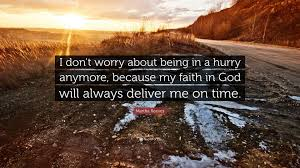 quotes about being happy because of god martha reeves quote u201ci don u0027t worry about being in a hurry anymore