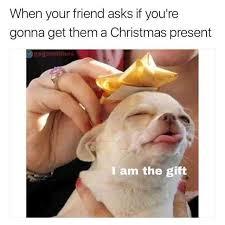 Christmas Present Meme - dopl3r com memes when your friend asks if youre gonna get them a