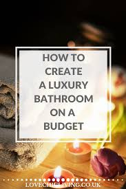 design a luxury bathroom without spending a fortune love
