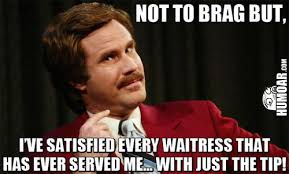 Just The Tip Meme - i ve satisfied every waitress with just the tip humoar com