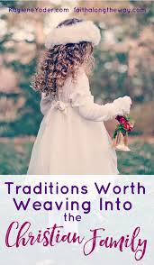 traditions worth weaving into the christian family