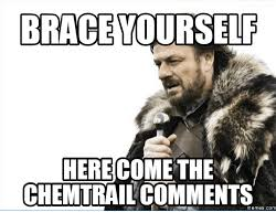 Brace Yourself Memes - brace yourself here come the chemtrail comments memes com