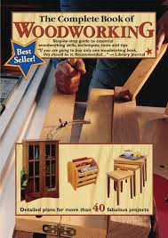 the complete book of woodworking step by step guide to essential