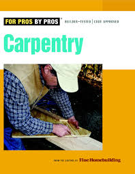carpentry for pros by pros editors of fine homebuilding